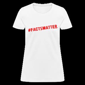 Hashtag FactsMatter women's products - Women's T-Shirt