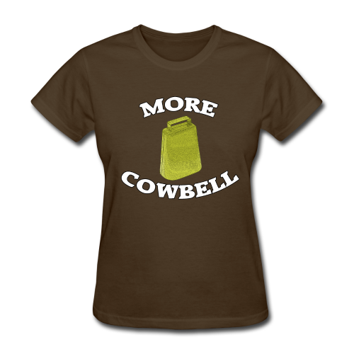 More Cowbell women's products - Women's T-Shirt