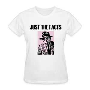 Just the Facts women's products - Women's T-Shirt