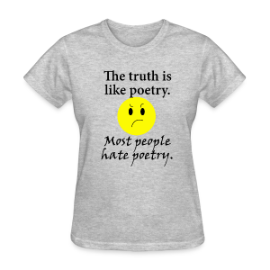 The Truth is Like Poetry women's products - Women's T-Shirt