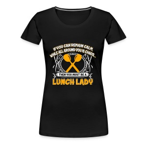 Lunch lady - Calm while all around you is chaos - Women's Premium T-Shirt