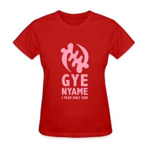Gye Nyame - I Fear Only God - Women's T-Shirt