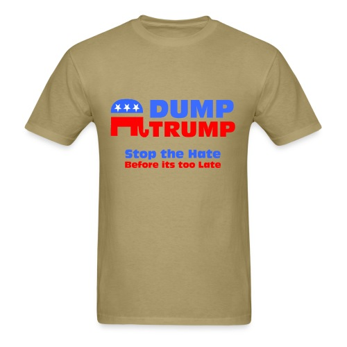 Dump Trump Stop The Hate - Men's T-Shirt