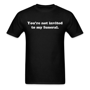 YOU'RE NOT INVITED TO MY FUNERAL - Men's T-Shirt