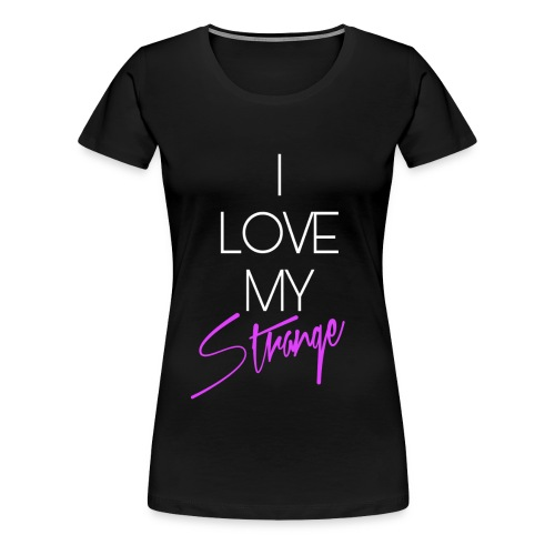 Women's I Love My Strange T-Shirt - Black - Women's Premium T-Shirt