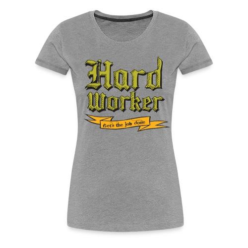 Hard worker : Gets the job done T-shirts - Women's Premium T-Shirt