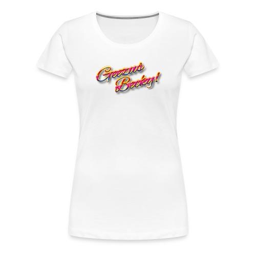 Geezus, Becky! - Women's Premium T-Shirt