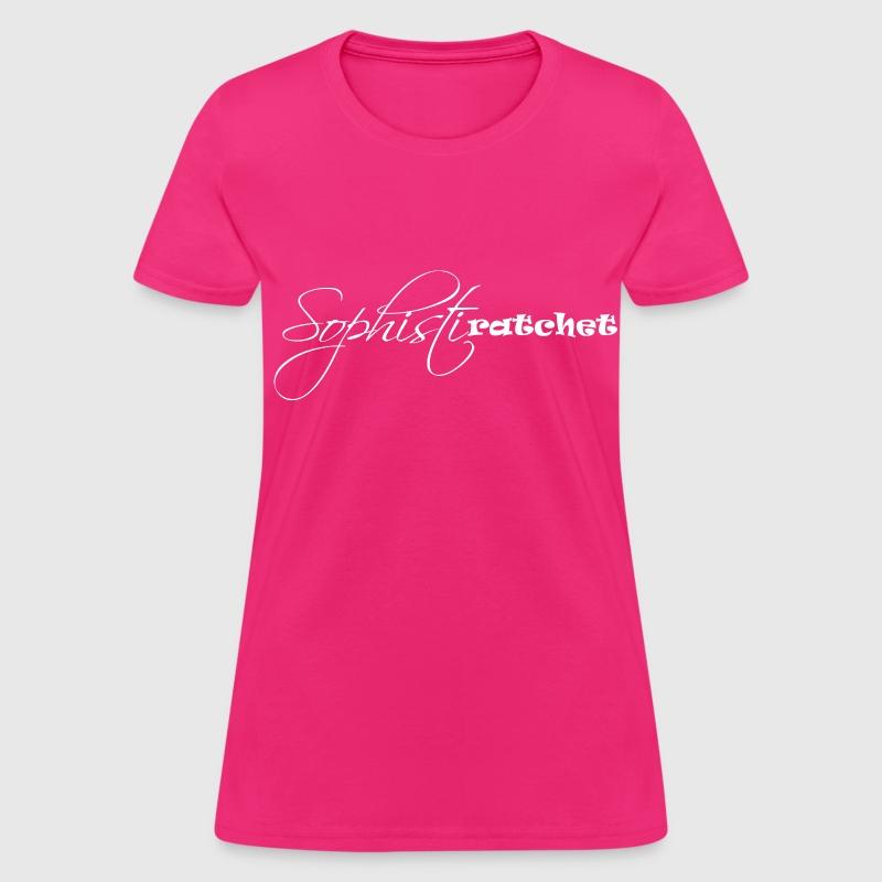 Sophistiratchet Women's T-Shirt - Hot Pink T-Shirt | Spreadshirt
