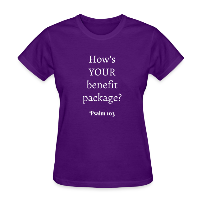 Women's How's YOUR benefit package? Psalm 103 White print