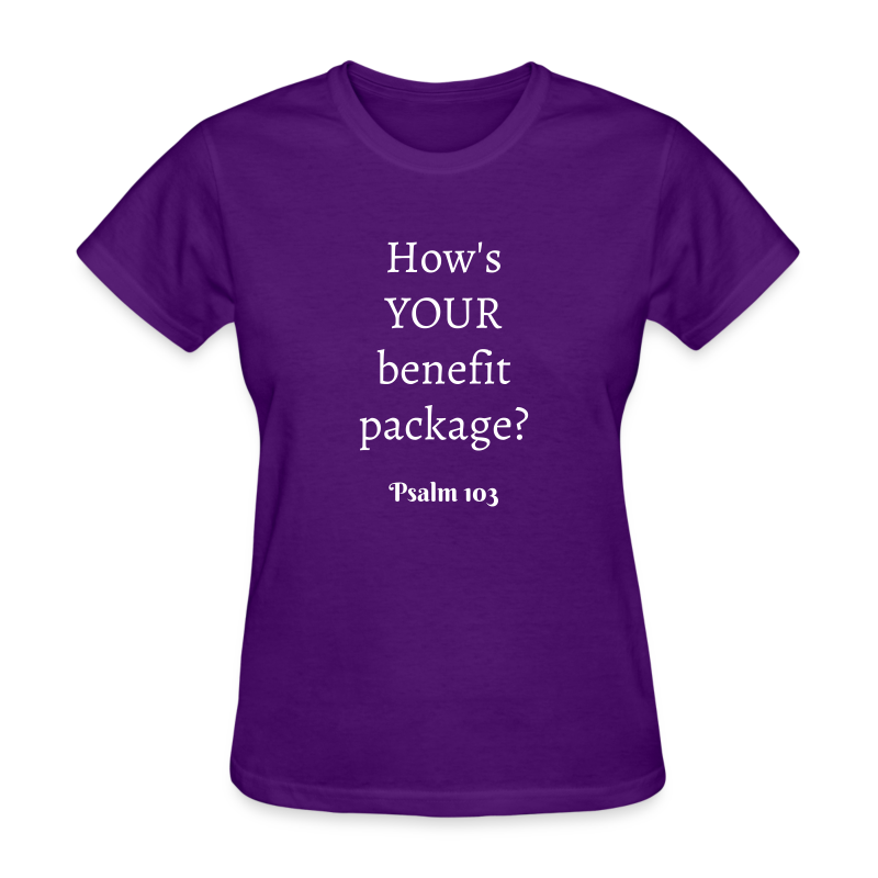 Women's How's YOUR benefit package? Psalm 103 White print - Women's T-Shirt