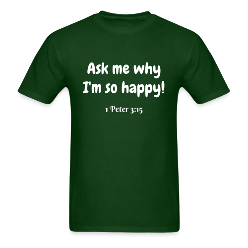 Men's Ask e why I'm so Happy 1 Peter 3:15 White print - Men's T-Shirt