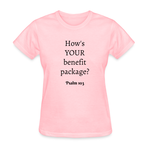 Women's How's YOUR benefit package? Psalm 103 Black print - Women's T-Shirt
