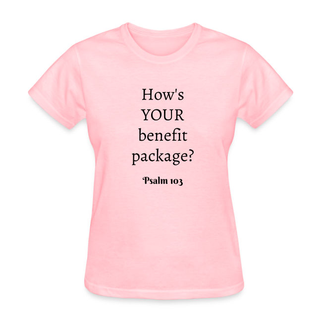 Women's How's YOUR benefit package? Psalm 103 Black print