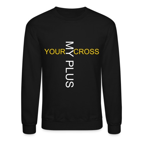your cross, my PLUS - Crewneck Sweatshirt