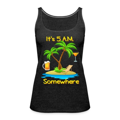 five am somewhre - Women's Premium Tank Top