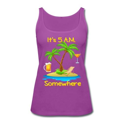 five am somewhre - Women's Premium Tank Top