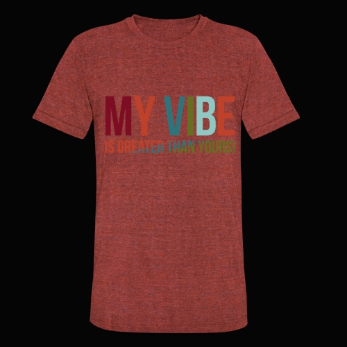 My Vibe is Greater Tee - Unisex Tri-Blend T-Shirt