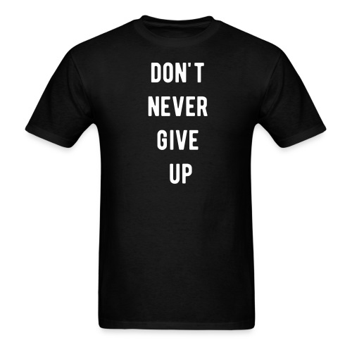 DON'T NEVER GIVE UP - Men's T-Shirt
