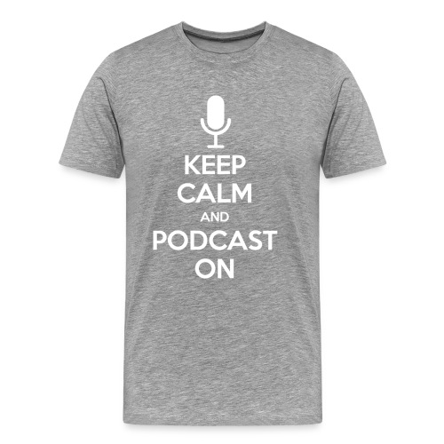 Keep Calm and Podcast On - Men's Premium T-Shirt