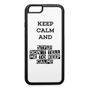 Keep Calm and STFU - iPhone 6/6s Rubber Case