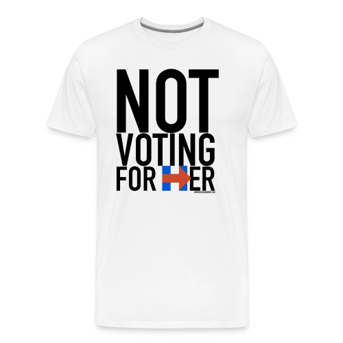 Not Voting For Her Tee - Men's Premium T-Shirt