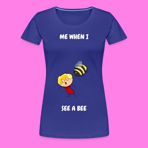 Me When I See A Bee Womens Shirt - Women's Premium T-Shirt