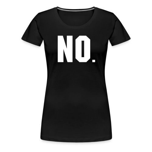 No  - Women's Premium T-Shirt
