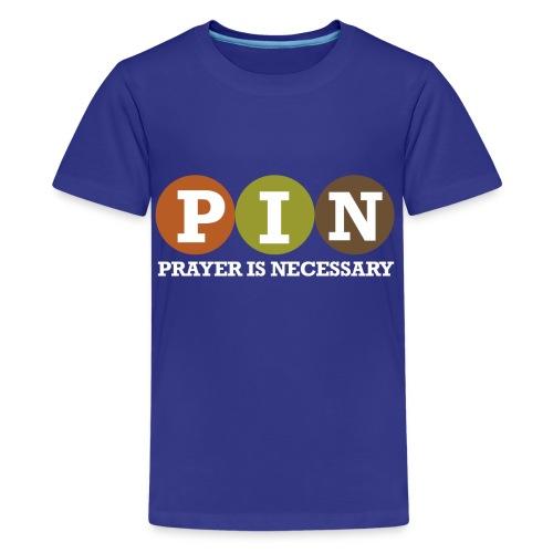 PIN: Prayer is Necessary - Kids' Premium T-Shirt