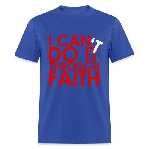 I Can Do It Through Faith - Men's T-Shirt