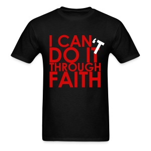 I Can Do It Through Faith - Men's T-Shirt