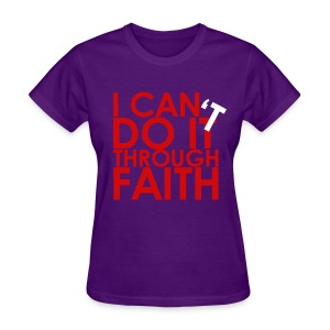 I Can Do It Through Faith - Women's T-Shirt