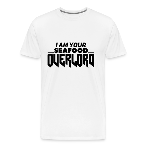 I Am Your Seafood Overlord BLACK Men's T-Shirt - Men's Premium T-Shirt