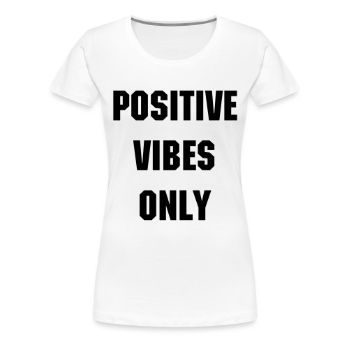 Positive Vibes Only #P4P - Women's Premium T-Shirt