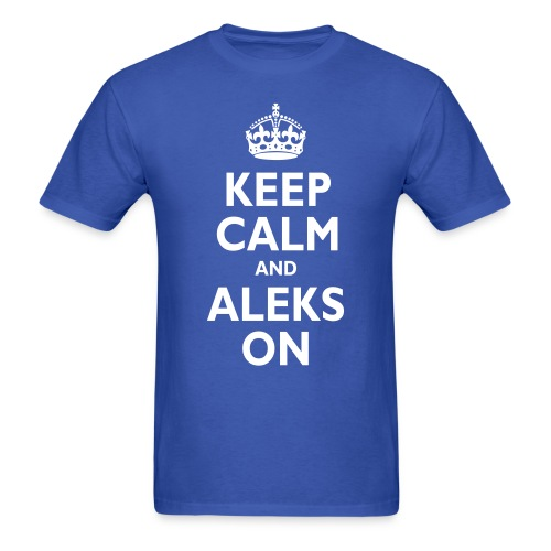 Keep Calm & ALEKS On - Men's T-Shirt