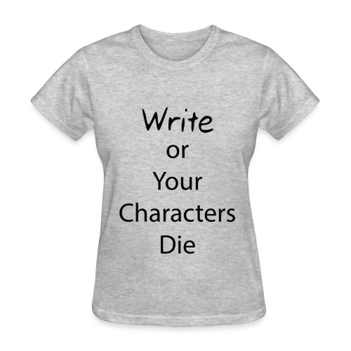Write or Your Characters Die Grey Female T-Shirt - Women's T-Shirt