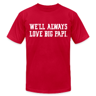 T-Shirts ~ Men's T-Shirt by American Apparel ~ We'll Always Love Big Papi!