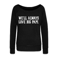 Long Sleeve Shirts ~ Women's Wideneck Sweatshirt ~ We'll Always Love Big Papi!