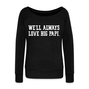 We'll Always Love Big Papi! - Women's Wideneck Sweatshirt