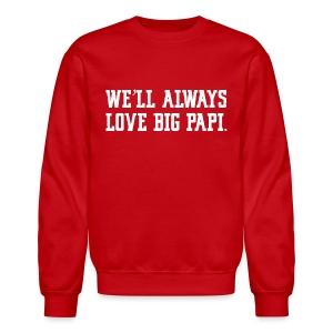 We'll Always Love Big Papi! - Crewneck Sweatshirt