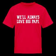 Kids' Shirts ~ Kids' T-Shirt ~ We'll Always Love Big Papi!