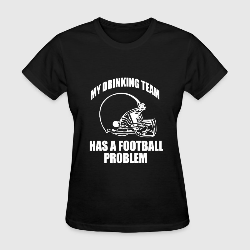 My Drinking Team Has A Football Problem - Women's T-Shirt