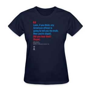 The Truth, Stupid - Women's T-Shirt