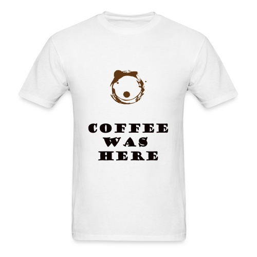 Coffee Was Here - Men's T-Shirt