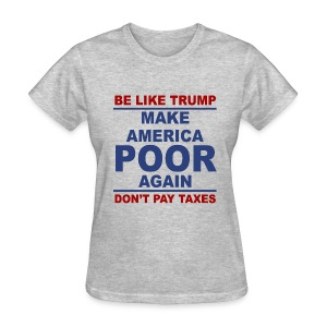 Unpatriotic Trump tax evader anti trump t-shirt - Women's T-Shirt