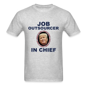 Trump Job Outsourcer In Chief anti-Trump dump Trump - Men's T-Shirt