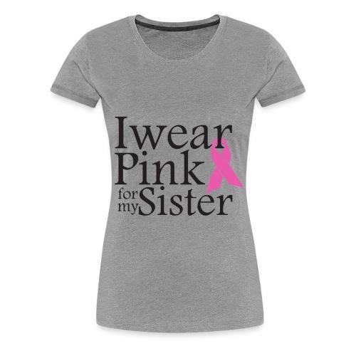 I Wear Pink for my Sister Tee - Grey Women - Women's Premium T-Shirt