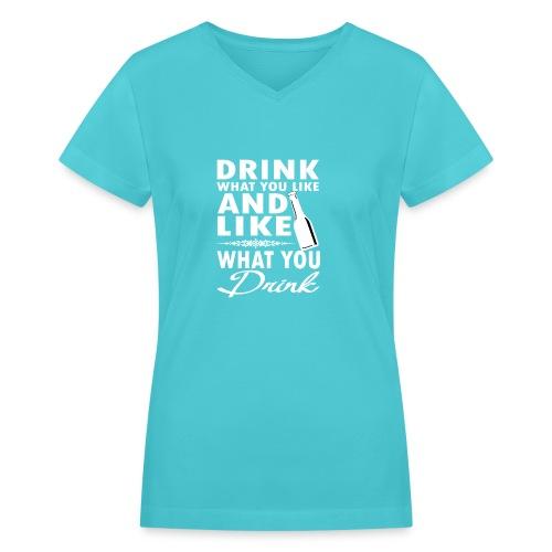 Drink what you like (Women V-neck) - Women's V-Neck T-Shirt