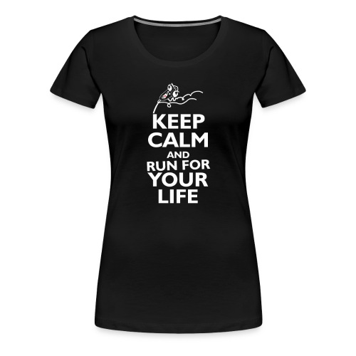 Keep Calm and Run For Your Life - Women's Premium T-Shirt