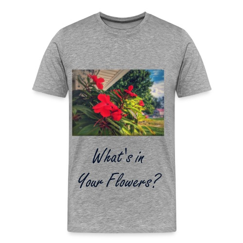 What's in Your Flowers? T-Shirt - Men's Premium T-Shirt