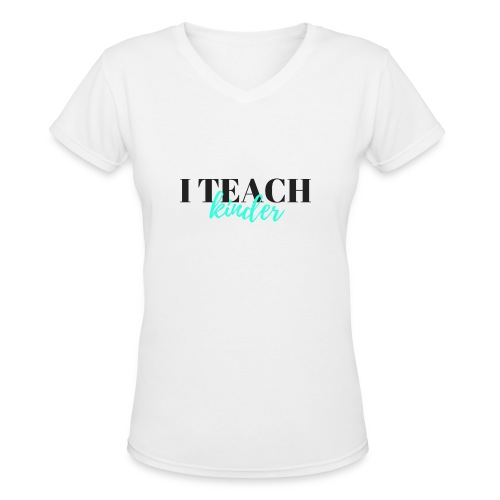 I Teach Kinder - Women's V-Neck T-Shirt